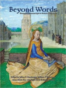 Beyond Words: Illuminated Manuscripts in Boston Collections edited by Jeffrey F. Hamburger, et al.
