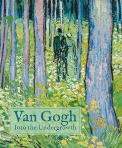 Van Gogh: Into the Undergrowth by Cornelia Homburg, et al.