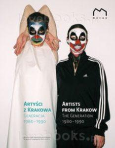 Artyści z Krakowa : generacja 1980-1990 = Artists from Krakow : the generation 1980-1990