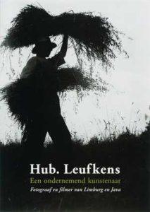 Hub. Leufkens (1894-1962) : een ondernemend kunstenaar : fotograaf en filmer van Limburg en Java