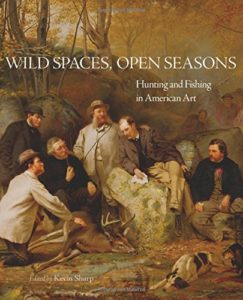 Wild spaces, open seasons : hunting and fishing in American art