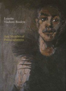 Lynette Yiadom-Boakye : any number of preoccupations / Lynette Yiadom-Boakye