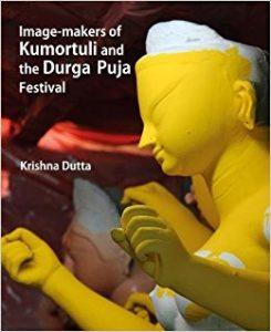 Image-makers of Kumortuli and the Durga puja festival / Krishna Dutta.
