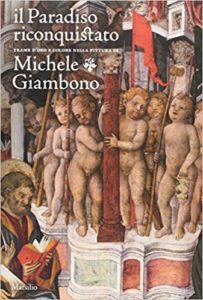 Il paradiso riconquistato : trame d'oro e colore nella pittura di Michele Giambono