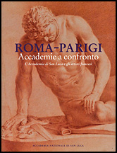 Roma-Parigi : accademie a confronto : l'Accademia di San Luca e gli artisti francesi, XVII-XIX secolo