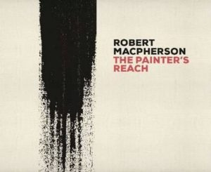 Robert MacPherson, the painter's reach