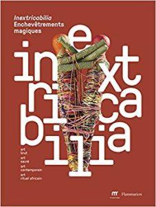 Inextricabilia, enchevêtrement magiques : art brut, art sacré, art contemporain, art rituel africain