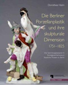 Die Berliner Porzellanplastik und ihre skulpturale Dimension, 1751-1825