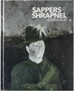Sappers & shrapnel : contemporary art and the art of the trenches