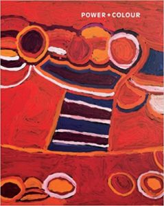 Power + colour : new painting from the Corrigan collection of 21st century Aboriginal art