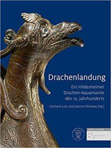 Drachenlandung : ein Hildesheimer Drachen-Aquamanile des 12. Jahrhunderts