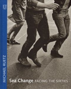 Michael Ruetz : sea change : facing the sixties / with a foreword by Christoph Stölzl and texts by Michael Ruetz ; in collaboration with Astrid Köppe, Petra Kruse, Kai Reschke ; [translations: Jennifer Augustyniak].