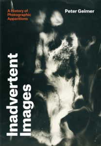 Inadvertent images : a history of photographic apparitions / Peter Geimer ; translated by Gerrit Jackson.