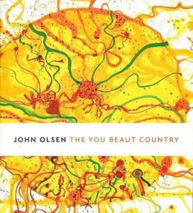 John Olsen : the You Beaut Country
