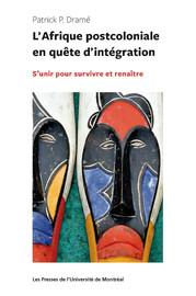 L'Afrique postcoloniale en quête d'intégration : S'unir pour survivre et renaître