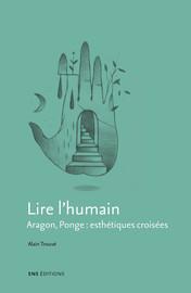 Lire l'humain : Aragon, Ponge : esthétiques croisées