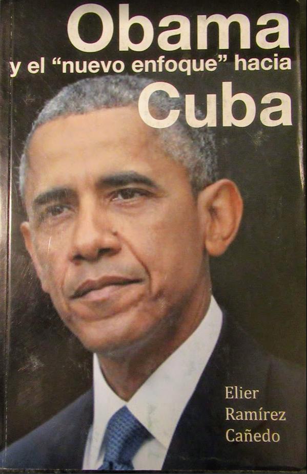 """Obama y el """"nuevo enfoque"""" hacia Cuba Author: Elier Ramírez Cañedo Publisher: La Habana : Casa Editorial Verde Olivo, 2019. ©2017"""