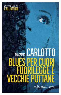 Blues per cuori fuorilegge e vecchie puttane / Massimo Carlotto.