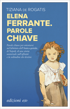 Elena Ferrante : parole chiave / Tiziana de Rogatis.