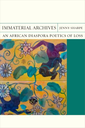 Immaterial Archives:An African Diaspora Poetics of Loss