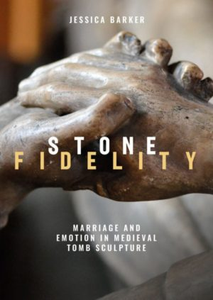 Stone Fidelity: Marriage and Emotion in Medieval Tomb Sculpture