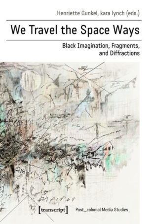 We Travel the Space Ways: Black Imagination, Fragments, and Diffractions