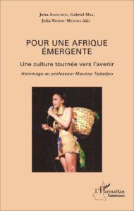 Pour Une Afrique émergente - Une Culture Tournée Vers l'avenir - Hommage au Professeur Maurice Tadadjeu
