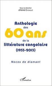 Anthologie des 60 Ans de la Littérature Congolaise (1953-2013)