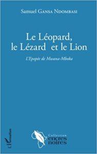 Le Léopard, le Lézard et le Lion - l'epopée de Mwana-Mboka