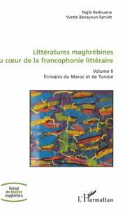 Littératures Maghrébines au Coeur de la Francophonie Littéraire - Volume Ii - Ecrivains du Maroc et de Tunisie