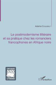 Le Postmodernisme Littéraire et Sa Pratique Chez les Romanciers Francophones en Afrique Noire