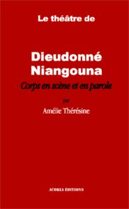 Le Théâtre de Dieudonné Niangouna - Corps en Scène et en Parole