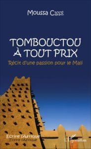 Tombouctou à Tout Prix - Récit Dune Passion pour le Mali