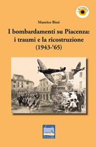 I bombardamenti su Piacenza : i traumi e la ricostruzione (1943-'65)
