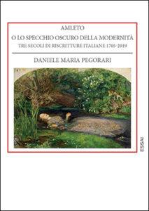 Amleto, o, Lo specchio oscuro della modernità [electronic resource] : tre secoli di riscritture italiane, 1705-2019