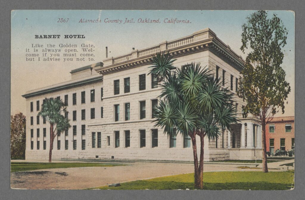 Color postcard, circa 1905, of the Alameda County Jail with humorous text printed in upper left, suggestive of a hotel advertisement