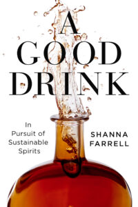 Poster showing liquid coming out of the top of a bottle. Text: A Good Drink in pursuit of sustainable spirits, Shanna Farrell